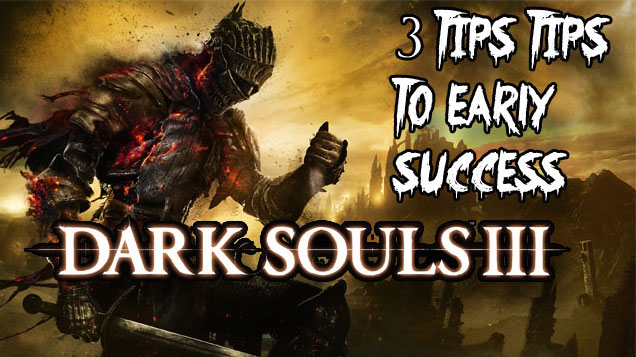 Dark Souls 3  - 3 Tips to early success
