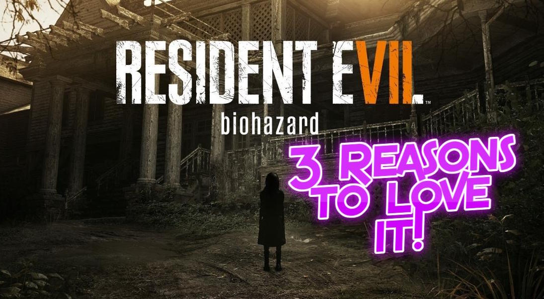 Resident Evil VII: 3 reasons to love it